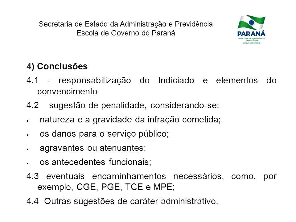 4) Conclusões 4.1 - responsabilização do Indiciado e elementos do convencimento. 4.2 sugestão de penalidade, considerando-se: