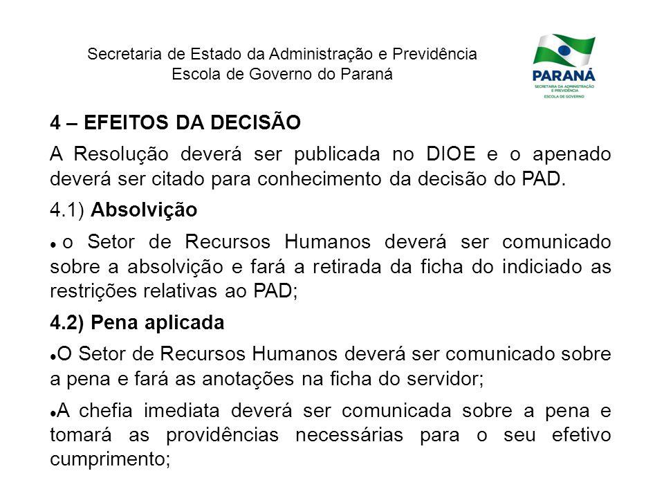 4 – EFEITOS DA DECISÃO A Resolução deverá ser publicada no DIOE e o apenado deverá ser citado para conhecimento da decisão do PAD.