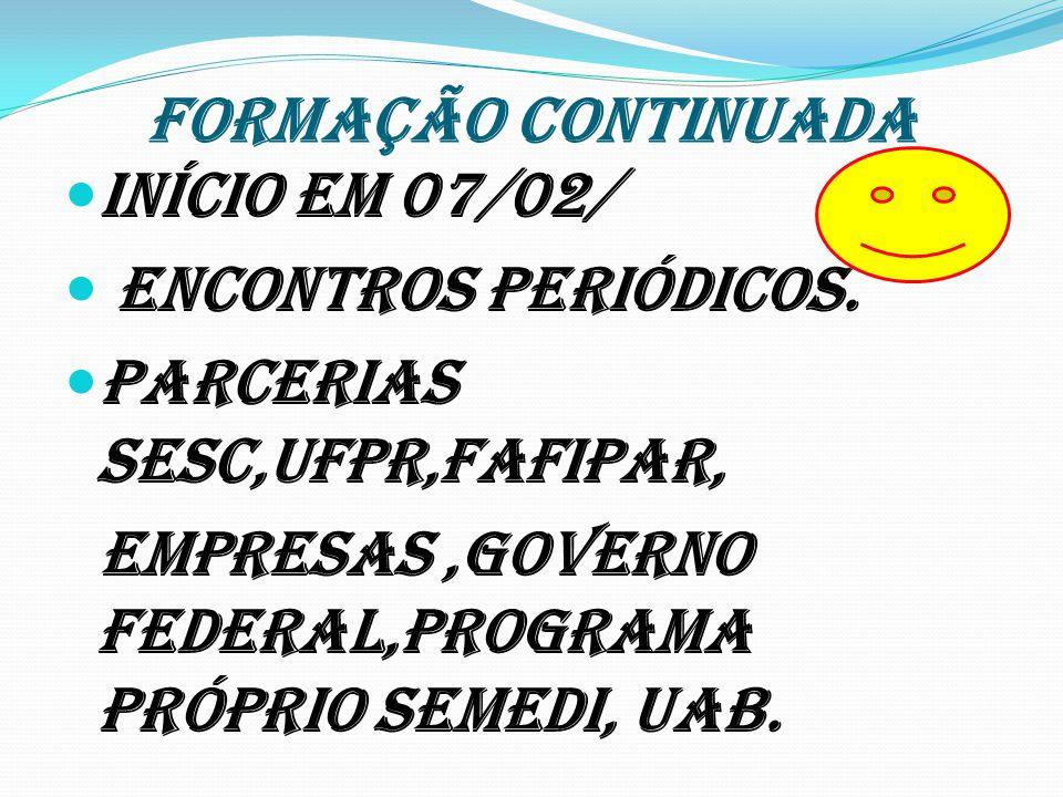FORMAÇÃO CONTINUADA Início em 07/02/ encontros periódicos.