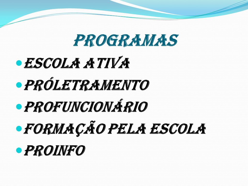 PROGRAMAS Escola ativa Próletramento Profuncionário