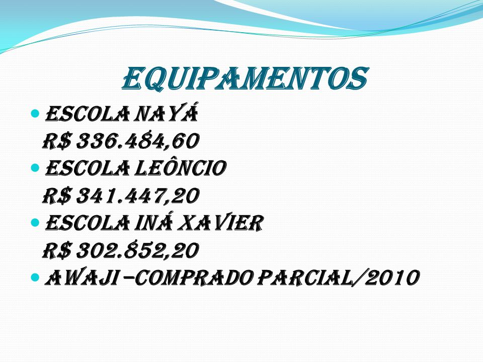 EQUIPAMENTOS Escola Nayá R$ 336.484,60 Escola Leôncio R$ 341.447,20