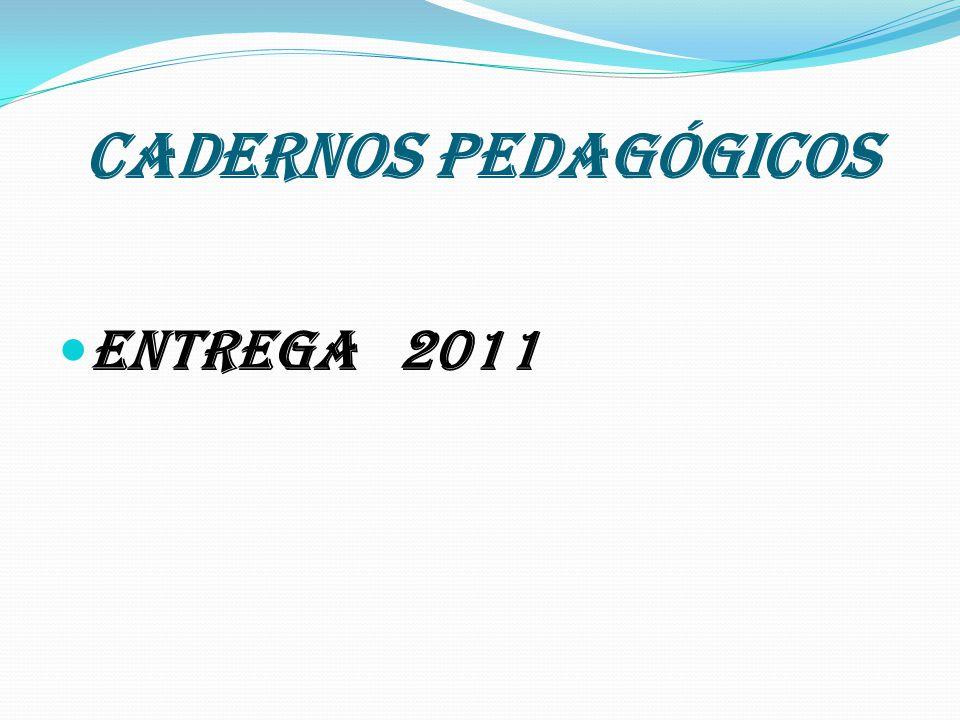 CADERNOS PEDAGÓGICOS ENTREGA 2011