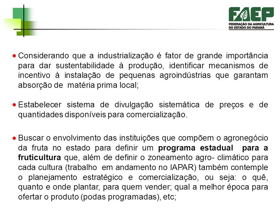 Considerando que a industrialização é fator de grande importância para dar sustentabilidade à produção, identificar mecanismos de incentivo à instalação de pequenas agroindústrias que garantam absorção de matéria prima local;