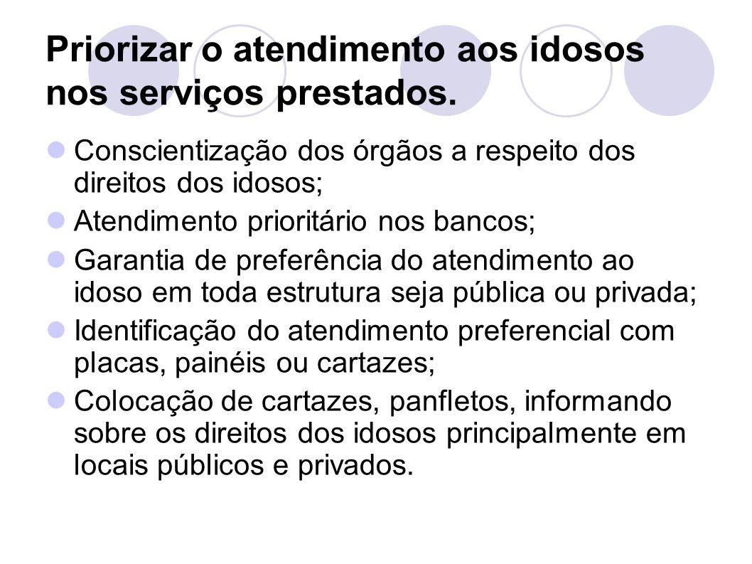 Priorizar o atendimento aos idosos nos serviços prestados.