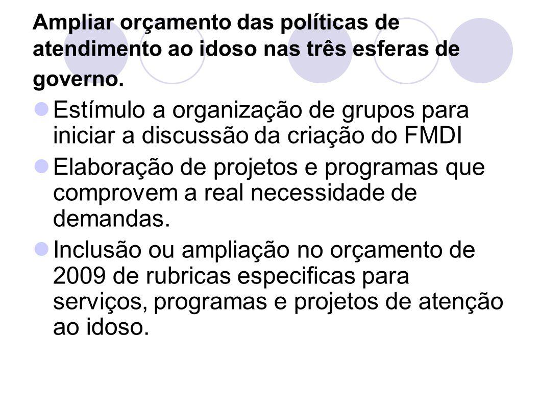 Ampliar orçamento das políticas de atendimento ao idoso nas três esferas de governo.