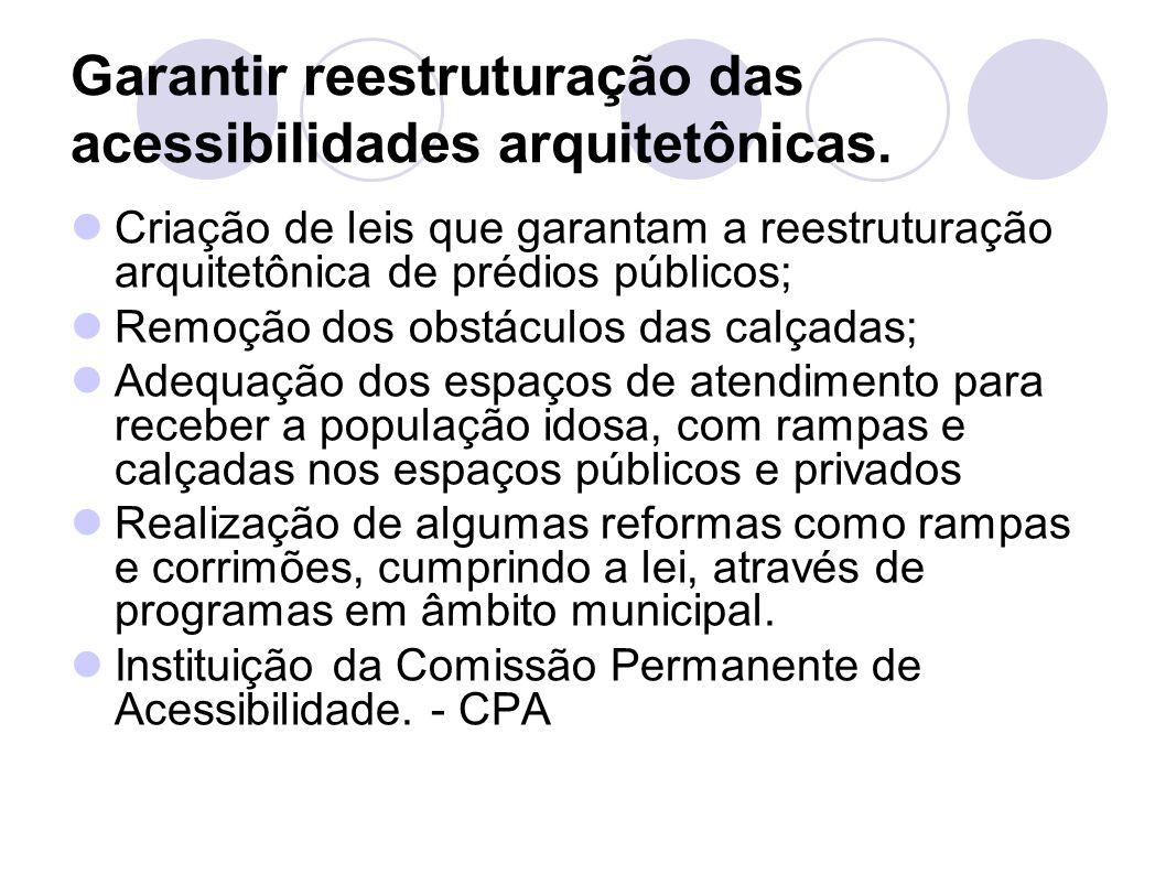 Garantir reestruturação das acessibilidades arquitetônicas.
