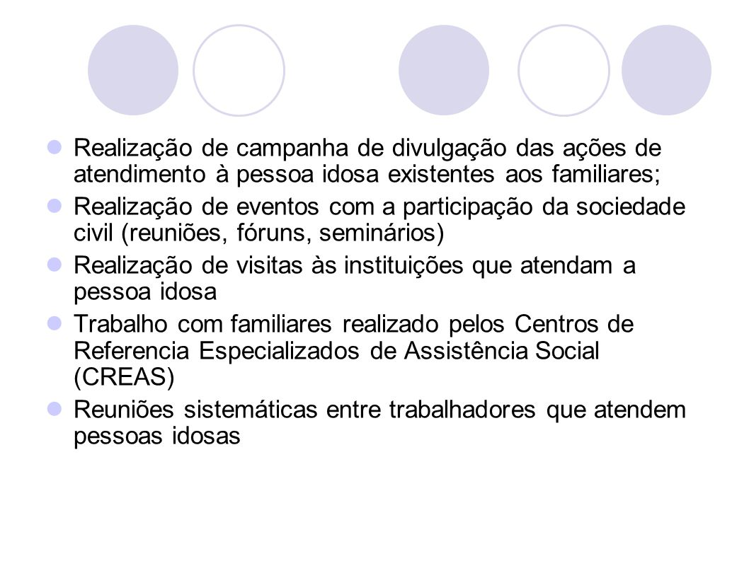 Realização de campanha de divulgação das ações de atendimento à pessoa idosa existentes aos familiares;