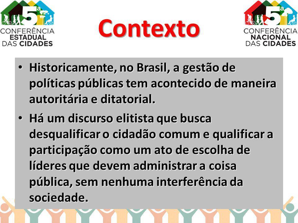 Contexto Historicamente, no Brasil, a gestão de políticas públicas tem acontecido de maneira autoritária e ditatorial.