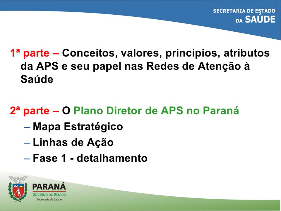 1ª parte – Conceitos, valores, princípios, atributos da APS e seu papel nas Redes de Atenção à Saúde