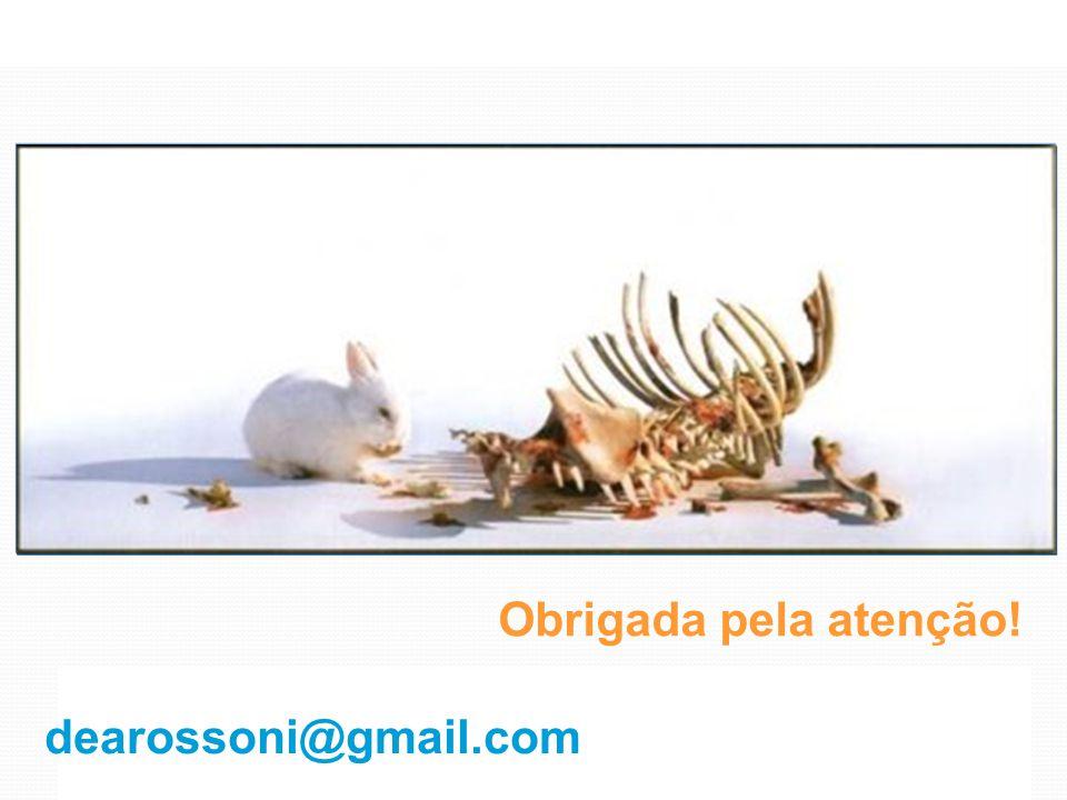 Obrigada pela atenção! dearossoni@gmail.com