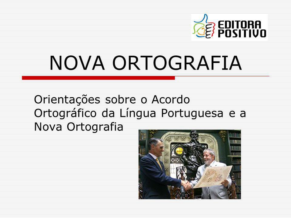 NOVA ORTOGRAFIA Orientações sobre o Acordo Ortográfico da Língua Portuguesa e a Nova Ortografia