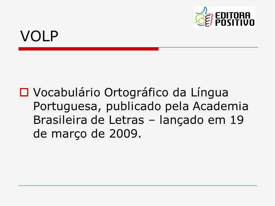VOLP Vocabulário Ortográfico da Língua Portuguesa, publicado pela Academia Brasileira de Letras – lançado em 19 de março de 2009.