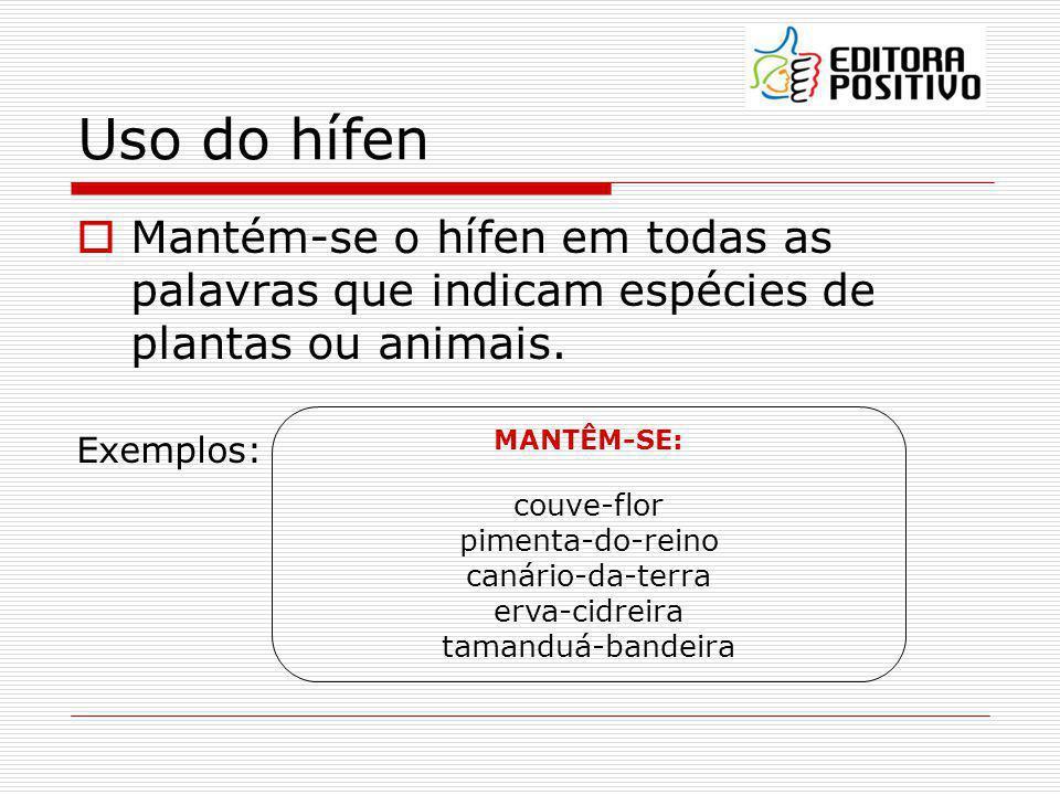 Uso do hífen Mantém-se o hífen em todas as palavras que indicam espécies de plantas ou animais. Exemplos: