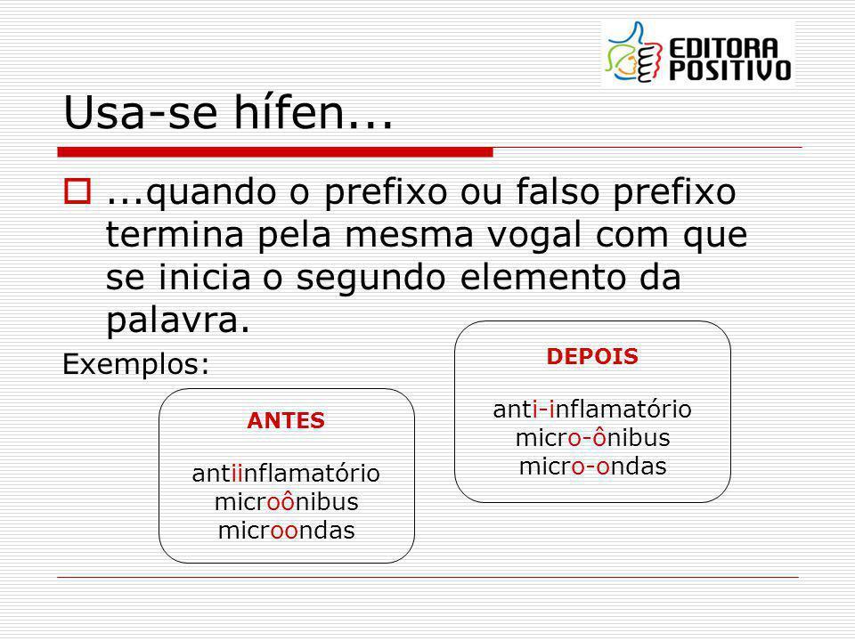 Usa-se hífen... ...quando o prefixo ou falso prefixo termina pela mesma vogal com que se inicia o segundo elemento da palavra.