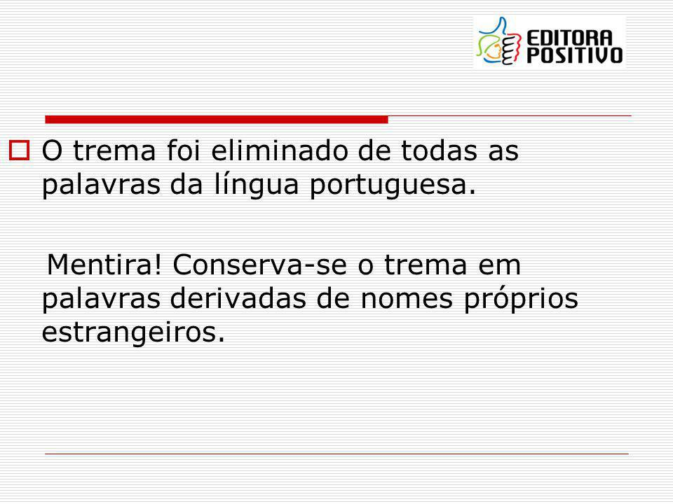 O trema foi eliminado de todas as palavras da língua portuguesa.