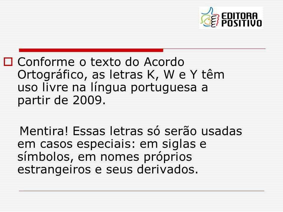 Conforme o texto do Acordo Ortográfico, as letras K, W e Y têm uso livre na língua portuguesa a partir de 2009.