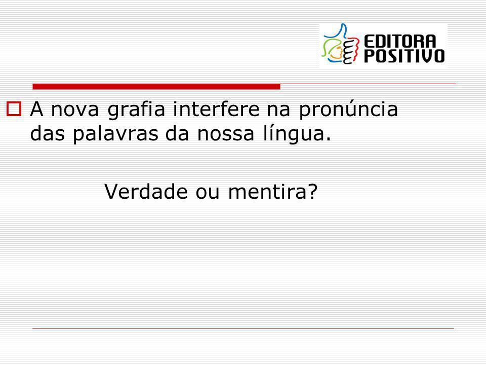 A nova grafia interfere na pronúncia das palavras da nossa língua.