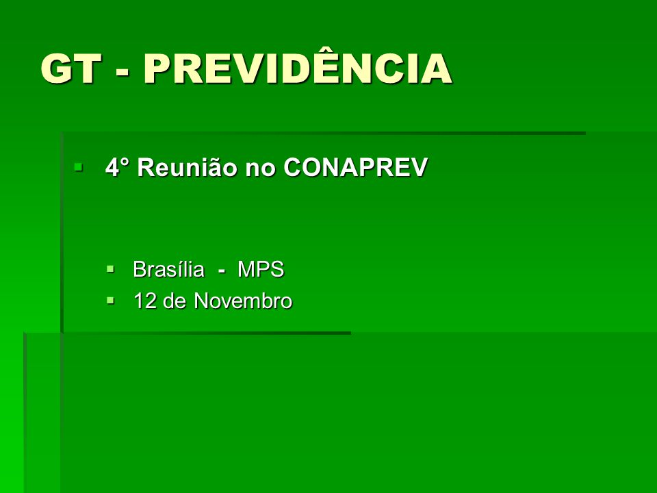 GT - PREVIDÊNCIA 4° Reunião no CONAPREV Brasília - MPS 12 de Novembro
