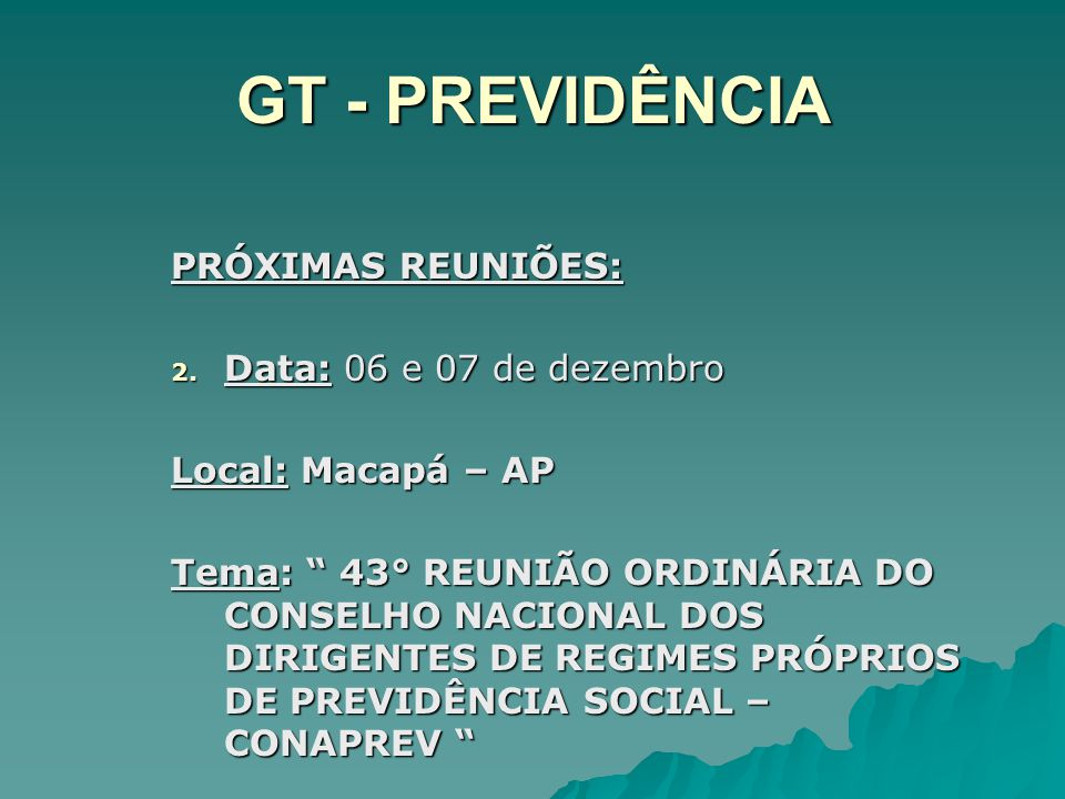 GT - PREVIDÊNCIA PRÓXIMAS REUNIÕES: Data: 06 e 07 de dezembro