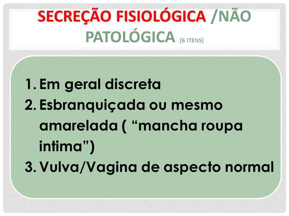SECREÇÃO FISIOLÓGICA /NÃO PATOLÓGICA (6 ITENS)