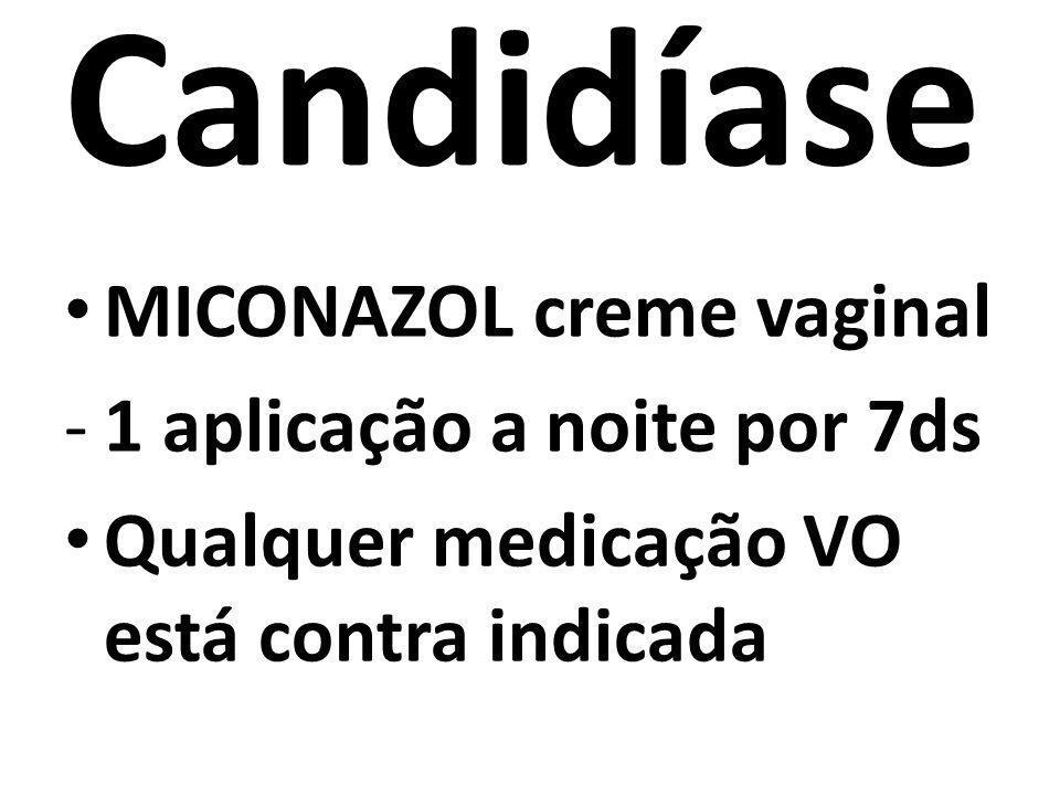 Candidíase MICONAZOL creme vaginal 1 aplicação a noite por 7ds
