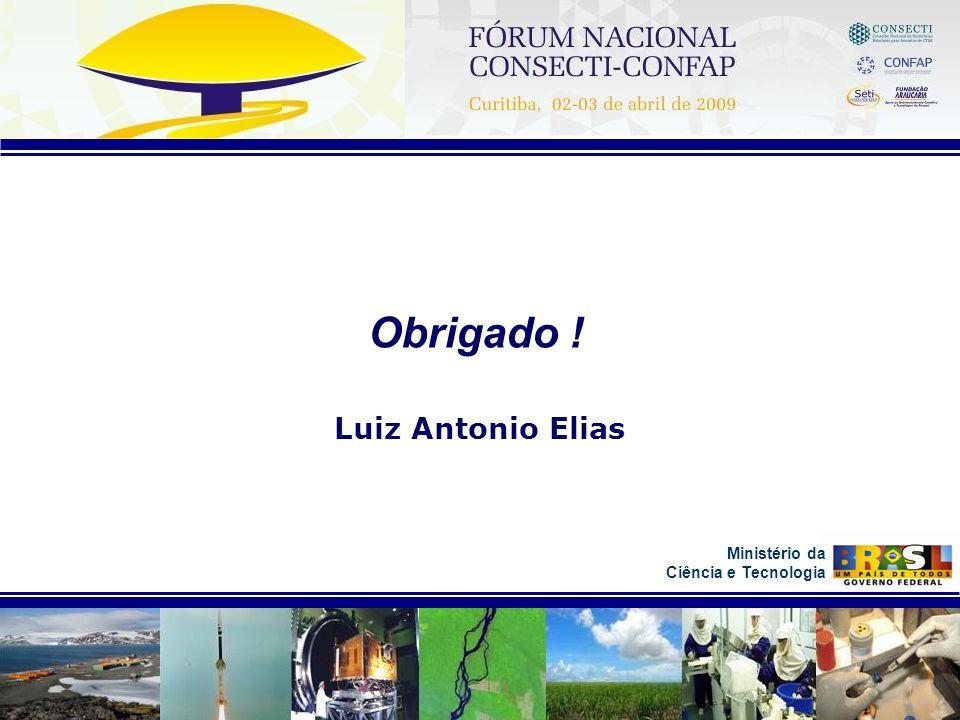 Obrigado ! Luiz Antonio Elias Ministério da Ciência e Tecnologia