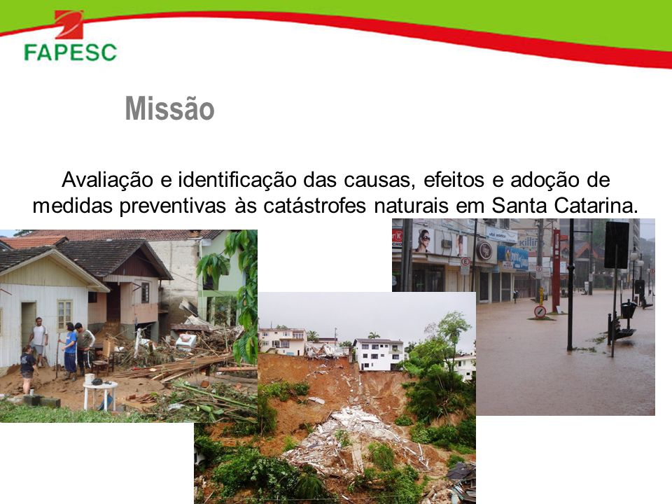 Missão Avaliação e identificação das causas, efeitos e adoção de medidas preventivas às catástrofes naturais em Santa Catarina.