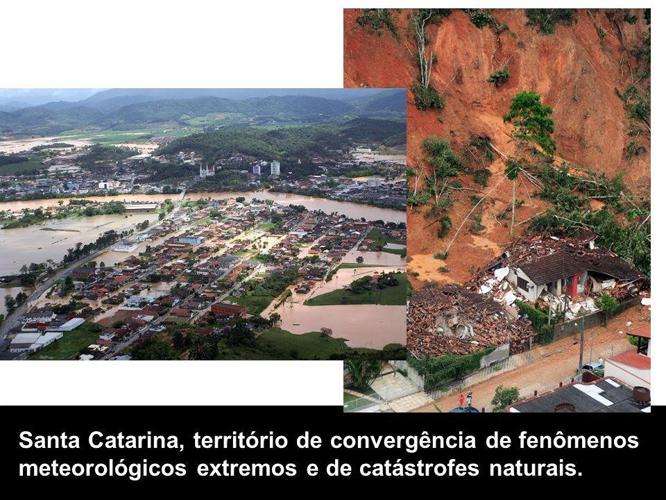Santa Catarina, território de convergência de fenômenos meteorológicos extremos e de catástrofes naturais.