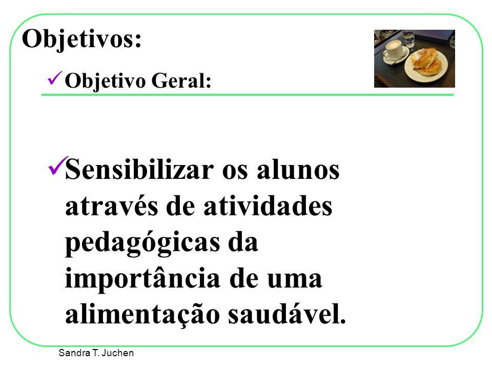 Objetivos: Objetivo Geral: Sensibilizar os alunos através de atividades pedagógicas da importância de uma alimentação saudável.