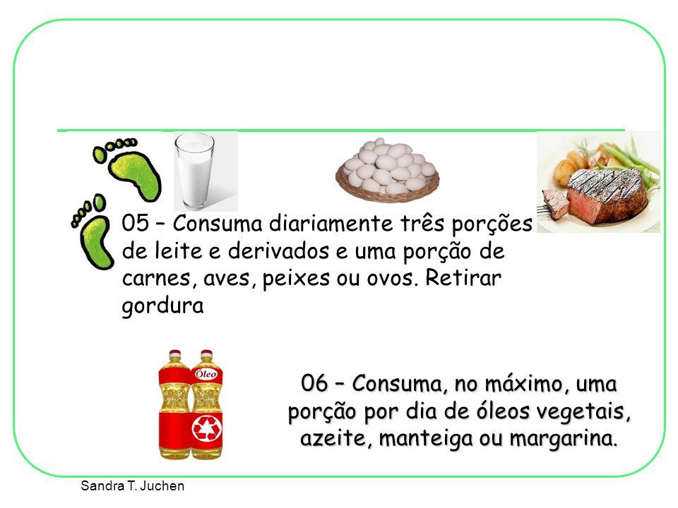 05 – Consuma diariamente três porções de leite e derivados e uma porção de carnes, aves, peixes ou ovos. Retirar gordura