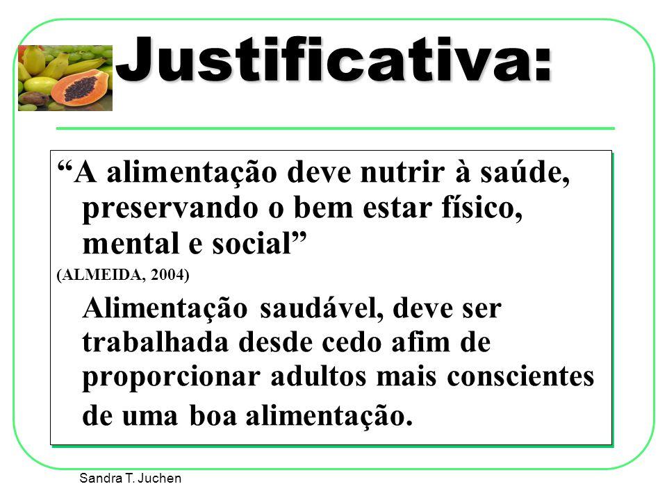 Justificativa: A alimentação deve nutrir à saúde, preservando o bem estar físico, mental e social