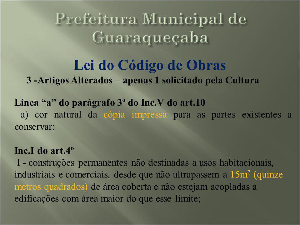 Lei do Código de Obras 3 -Artigos Alterados – apenas 1 solicitado pela Cultura. Línea a do parágrafo 3º do Inc.V do art.10.