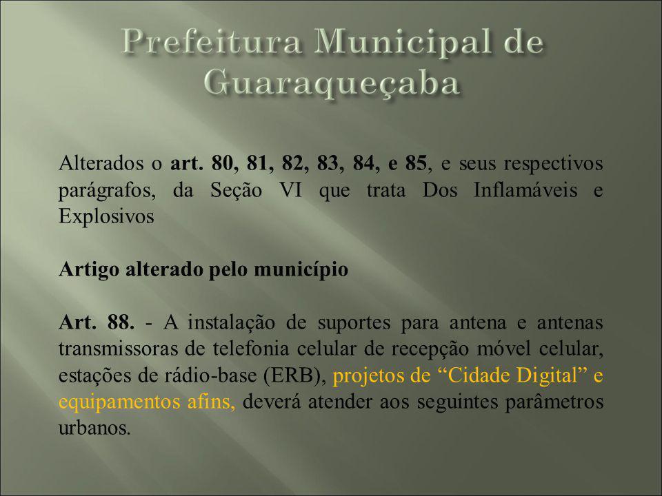 Alterados o art. 80, 81, 82, 83, 84, e 85, e seus respectivos parágrafos, da Seção VI que trata Dos Inflamáveis e Explosivos