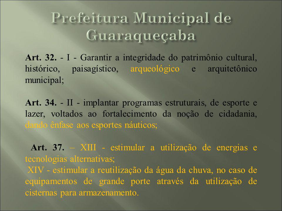 Art. 32. - I - Garantir a integridade do patrimônio cultural, histórico, paisagístico, arqueológico e arquitetônico municipal;