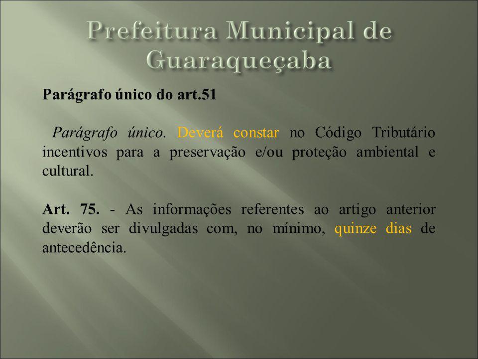 Parágrafo único do art.51 Parágrafo único. Deverá constar no Código Tributário incentivos para a preservação e/ou proteção ambiental e cultural.