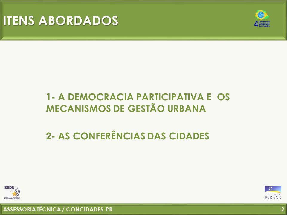 ITENS ABORDADOS 1- A DEMOCRACIA PARTICIPATIVA E OS MECANISMOS DE GESTÃO URBANA. 2- AS CONFERÊNCIAS DAS CIDADES.