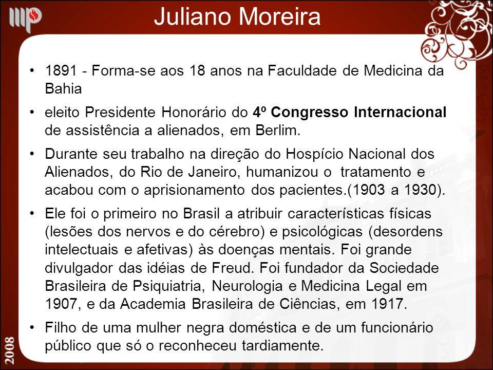 Juliano Moreira 1891 - Forma-se aos 18 anos na Faculdade de Medicina da Bahia.