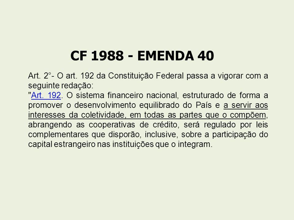 CF 1988 - EMENDA 40 Art. 2°- O art. 192 da Constituição Federal passa a vigorar com a seguinte redação: