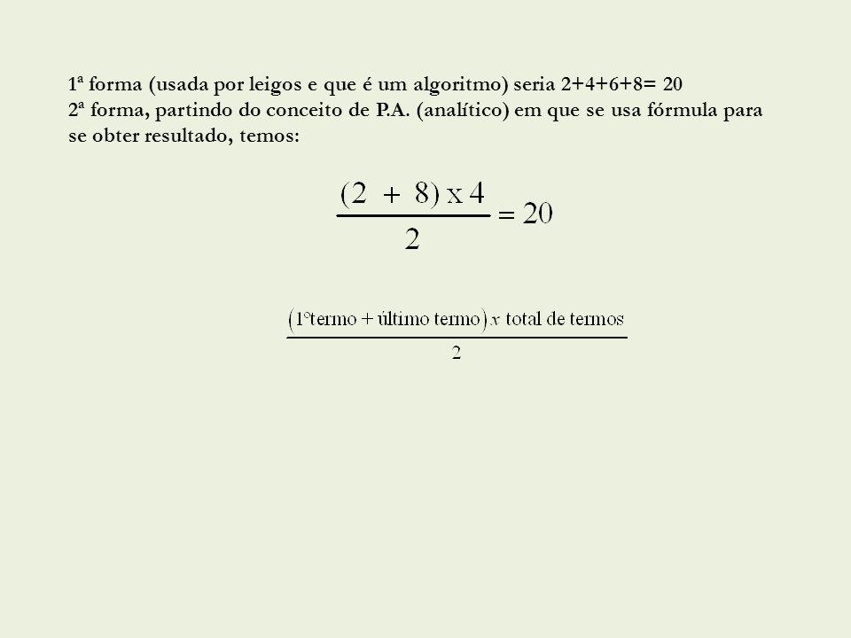 1ª forma (usada por leigos e que é um algoritmo) seria 2+4+6+8= 20