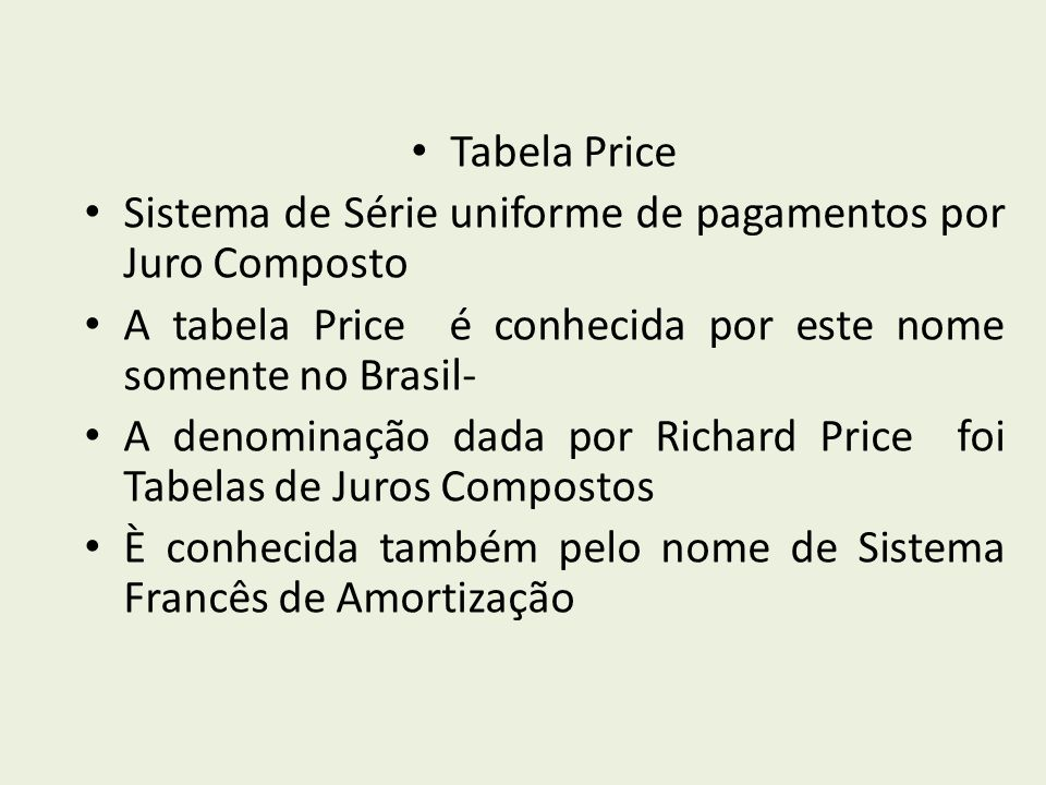 Tabela Price Sistema de Série uniforme de pagamentos por Juro Composto. A tabela Price é conhecida por este nome somente no Brasil-