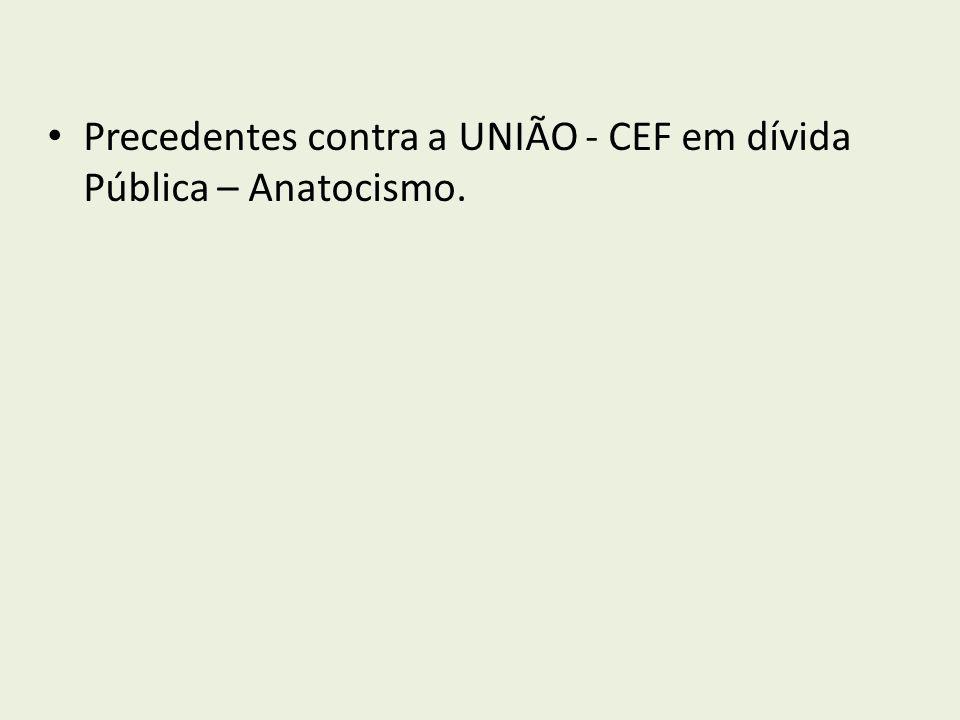 Precedentes contra a UNIÃO - CEF em dívida Pública – Anatocismo.