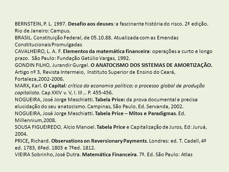BERNSTEIN, P. L. 1997. Desafio aos deuses: a fascinante história do risco. 2ª edição. Rio de Janeiro: Campus.
