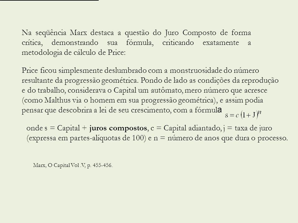 Na seqüência Marx destaca a questão do Juro Composto de forma crítica, demonstrando sua fórmula, criticando exatamente a metodologia de cálculo de Price: