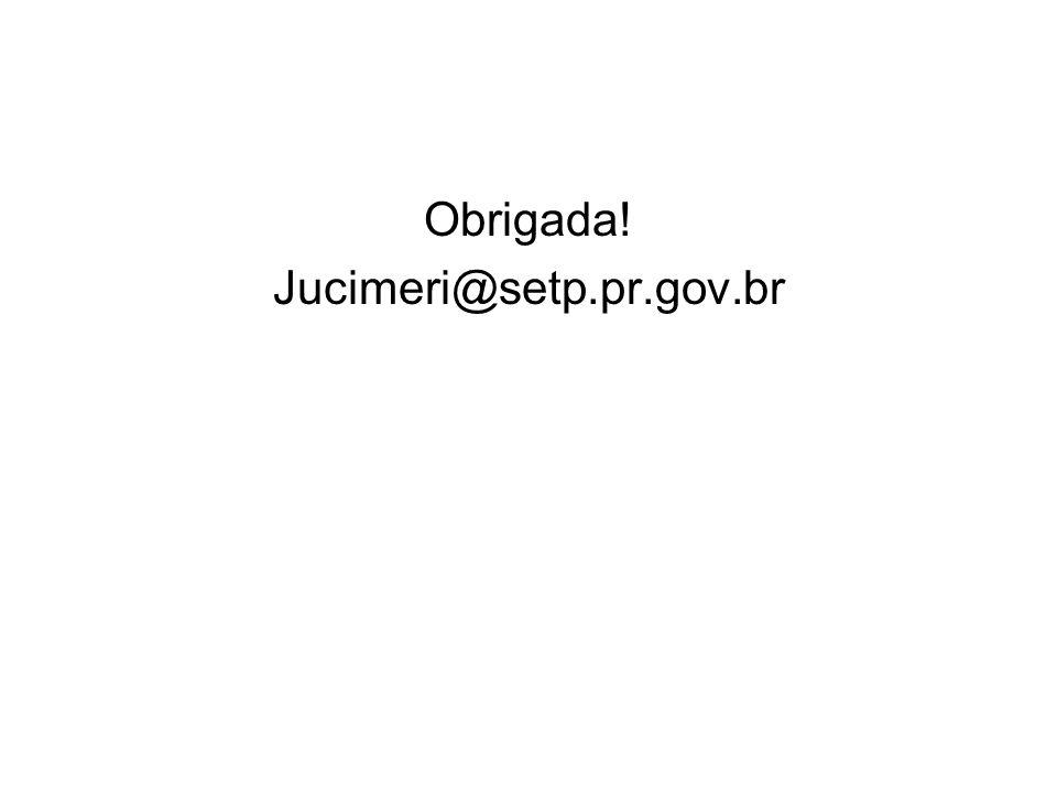 Obrigada! Jucimeri@setp.pr.gov.br