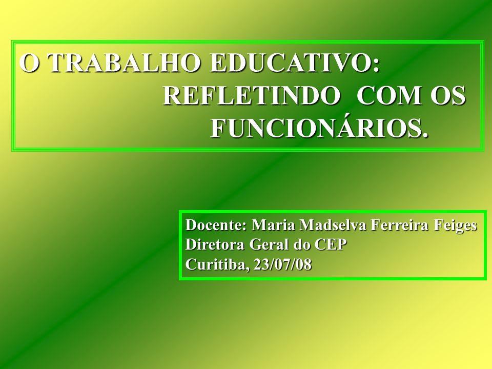 O TRABALHO EDUCATIVO: REFLETINDO COM OS FUNCIONÁRIOS.