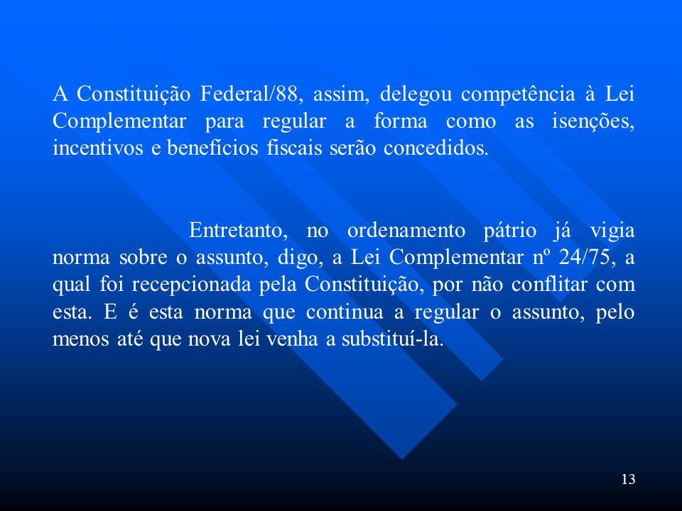A Constituição Federal/88, assim, delegou competência à Lei Complementar para regular a forma como as isenções, incentivos e benefícios fiscais serão concedidos.