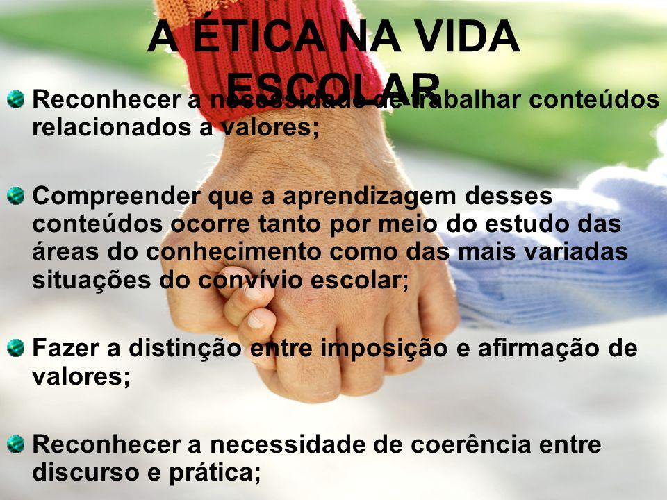 A ÉTICA NA VIDA ESCOLAR Reconhecer a necessidade de trabalhar conteúdos relacionados a valores;