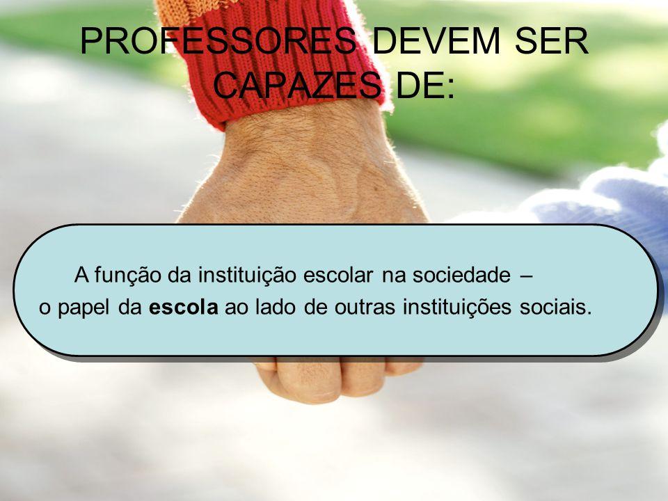 PROFESSORES DEVEM SER CAPAZES DE: