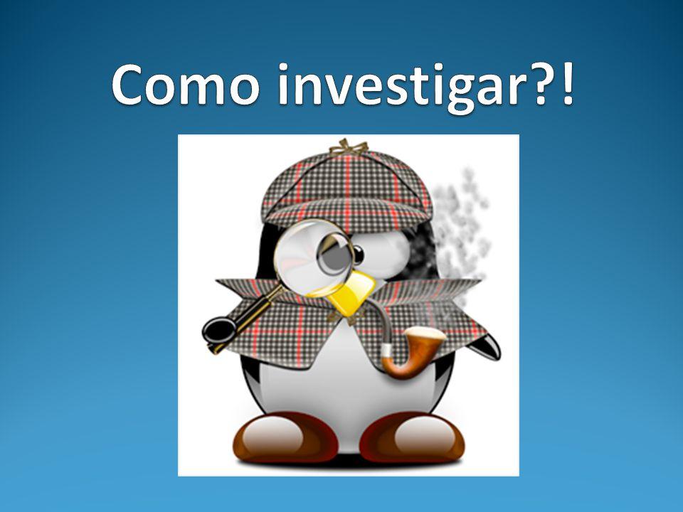 Como investigar !