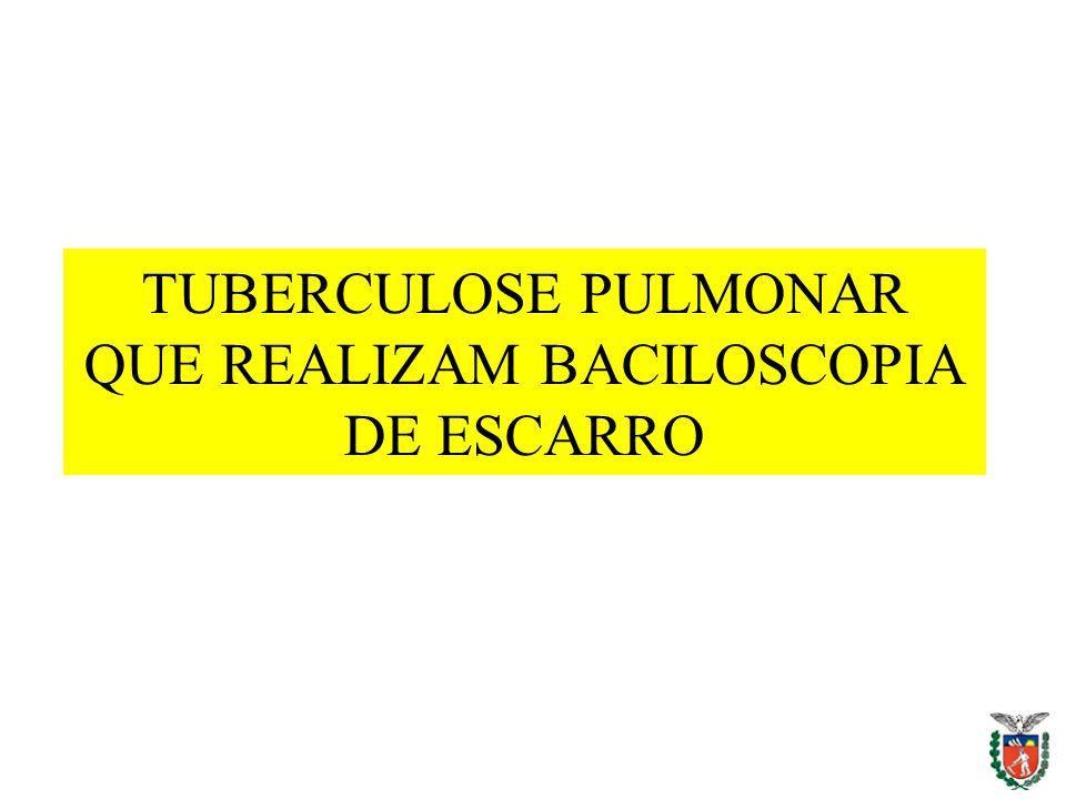 TUBERCULOSE PULMONAR QUE REALIZAM BACILOSCOPIA DE ESCARRO